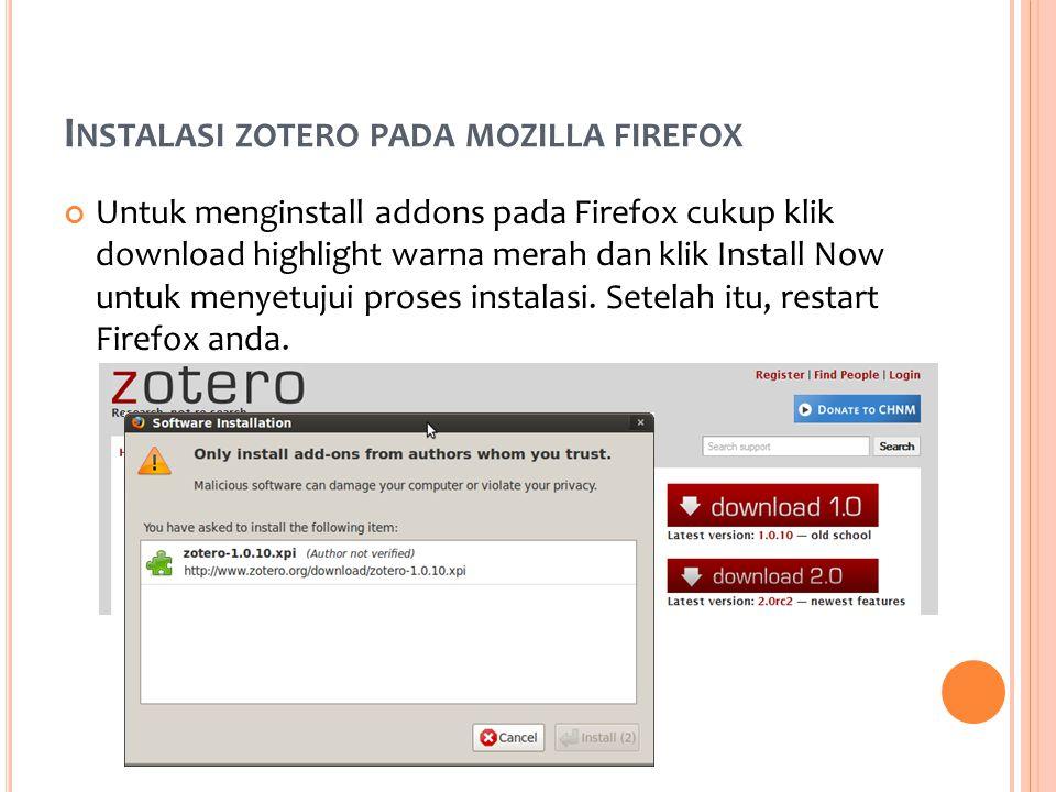 I NSTALASI ZOTERO PADA MOZILLA FIREFOX Untuk menginstall addons pada Firefox cukup klik download highlight warna merah dan klik Install Now untuk menyetujui proses instalasi.