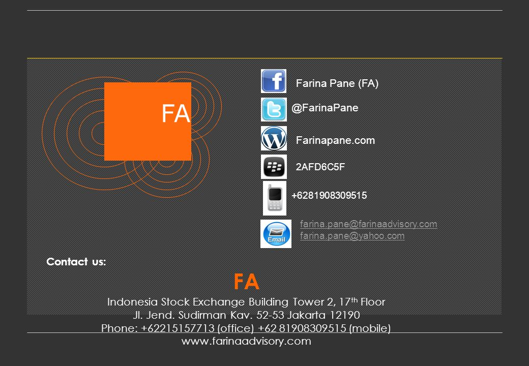Contact us: FA Indonesia Stock Exchange Building Tower 2, 17 th Floor Jl. Jend. Sudirman Kav. 52-53 Jakarta 12190 Phone: +62215157713 (office) +62 819