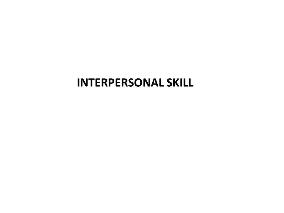 Interpersonal Skill Kemampuan, kesanggupan, kepandaian atau kemahiran seseorang dalam mengerjakan sesuatu Memiliki konsep diri dan berkepribadian yang kuat Meningkatkan potensi diri menjadi pribadi yang mempunyai kompetensi dibidangnya Percaya diri dan mengasah kemampuan berkomunikasi Berpenampilan menarik dan menyenangkan Meningkatkan human relations dalam kehidupan bermasyarakat dan organisasi Meningkatkan kemampuan menjadi pemimpin dan dapat bekerjasama dalam team