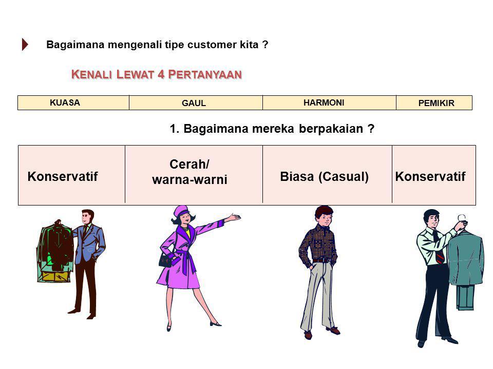 1. Bagaimana mereka berpakaian ? KUASA PEMIKIR HARMONI GAUL Konservatif Biasa (Casual) Cerah/ warna-warni Bagaimana mengenali tipe customer kita ? K E