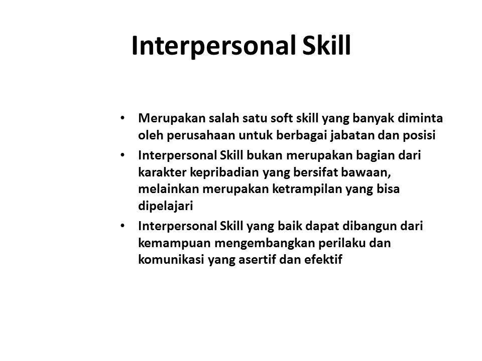 Interpersonal Skill Merupakan salah satu soft skill yang banyak diminta oleh perusahaan untuk berbagai jabatan dan posisi Interpersonal Skill bukan me