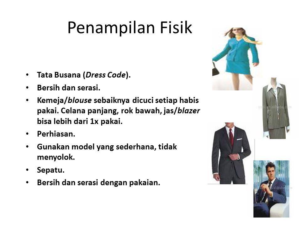 Penampilan Fisik Tata Busana (Dress Code). Bersih dan serasi. Kemeja/blouse sebaiknya dicuci setiap habis pakai. Celana panjang, rok bawah, jas/blazer