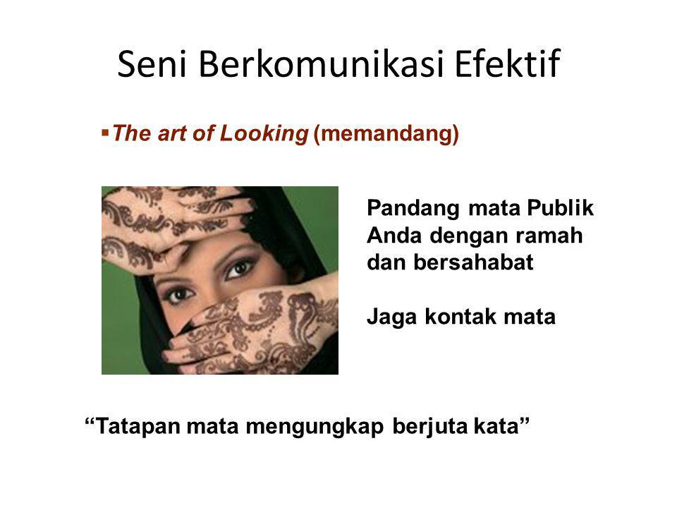 """Seni Berkomunikasi Efektif  The art of Looking (memandang) Pandang mata Publik Anda dengan ramah dan bersahabat Jaga kontak mata """"Tatapan mata mengun"""