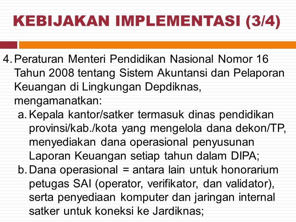 KEBIJAKAN IMPLEMENTASI (3/4) 4.Peraturan Menteri Pendidikan Nasional Nomor 16 Tahun 2008 tentang Sistem Akuntansi dan Pelaporan Keuangan di Lingkungan