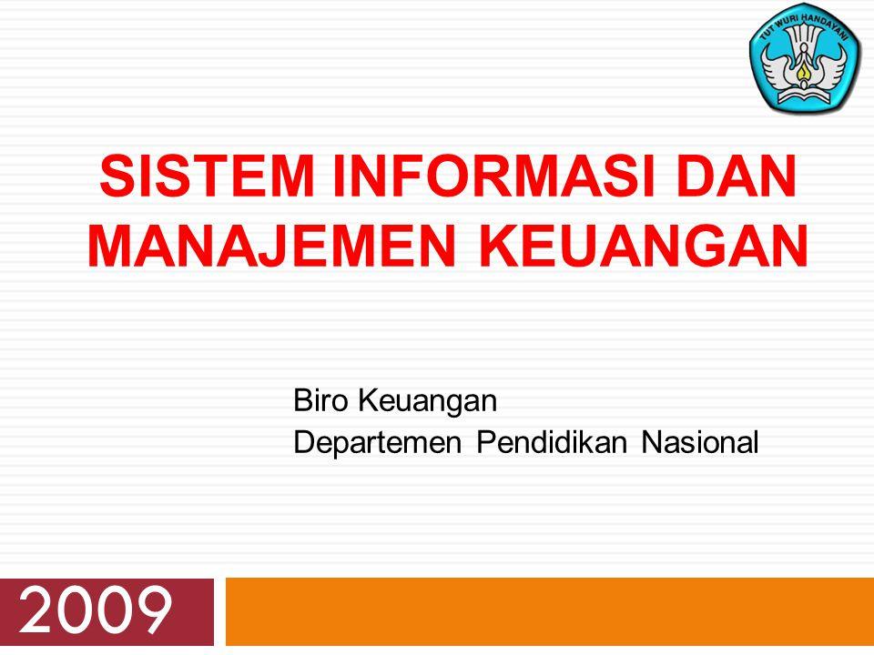 SISTEM INFORMASI DAN MANAJEMEN KEUANGAN Biro Keuangan Departemen Pendidikan Nasional 2009