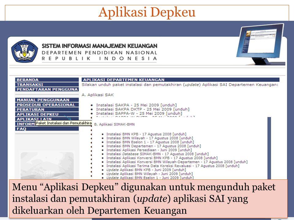 """Aplikasi Depkeu Menu """"Aplikasi Depkeu"""" digunakan untuk mengunduh paket instalasi dan pemutakhiran (update) aplikasi SAI yang dikeluarkan oleh Departem"""