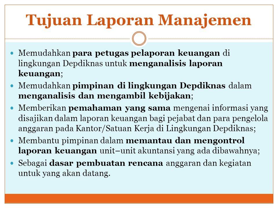 Tujuan Laporan Manajemen Memudahkan para petugas pelaporan keuangan di lingkungan Depdiknas untuk menganalisis laporan keuangan; Memudahkan pimpinan d