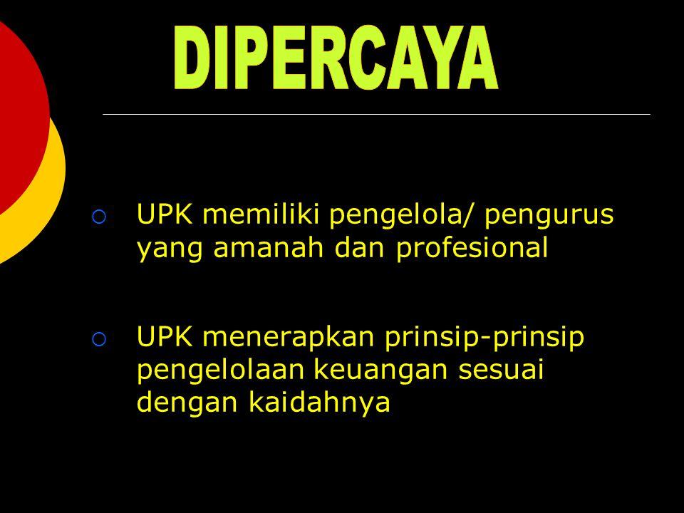  UPK memiliki pengelola/ pengurus yang amanah dan profesional  UPK menerapkan prinsip-prinsip pengelolaan keuangan sesuai dengan kaidahnya