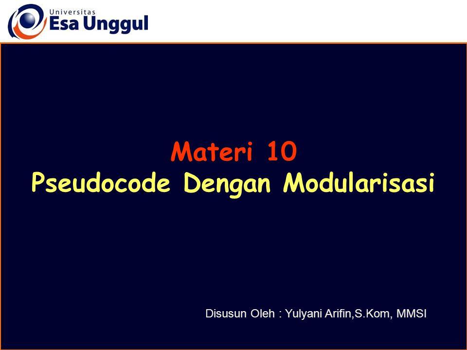 Materi 10 Pseudocode Dengan Modularisasi Disusun Oleh : Yulyani Arifin,S.Kom, MMSI
