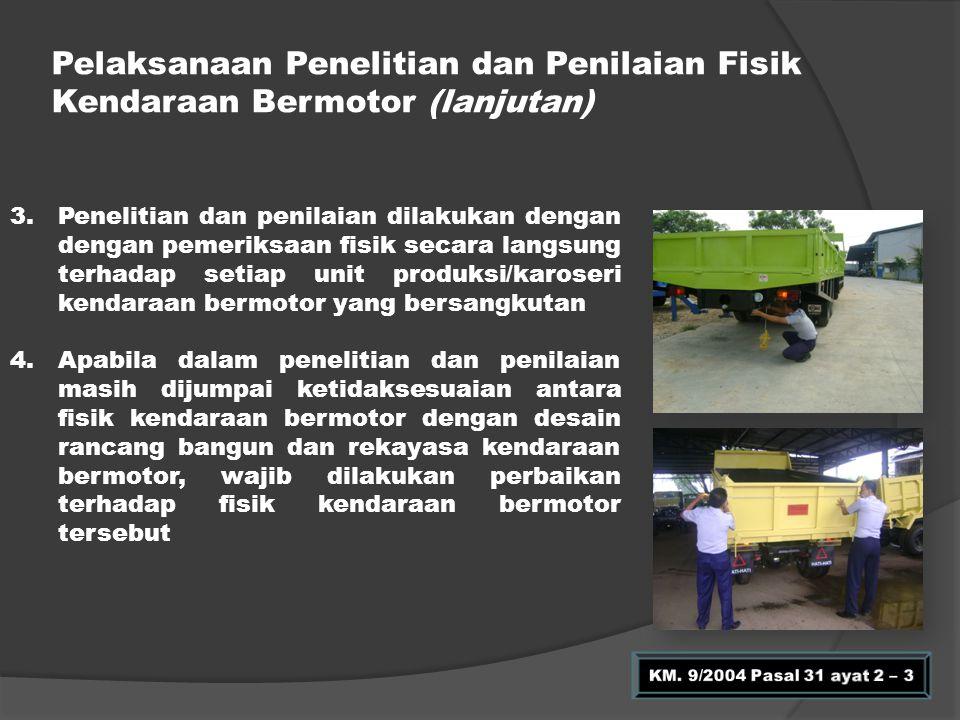 3.Penelitian dan penilaian dilakukan dengan dengan pemeriksaan fisik secara langsung terhadap setiap unit produksi/karoseri kendaraan bermotor yang be