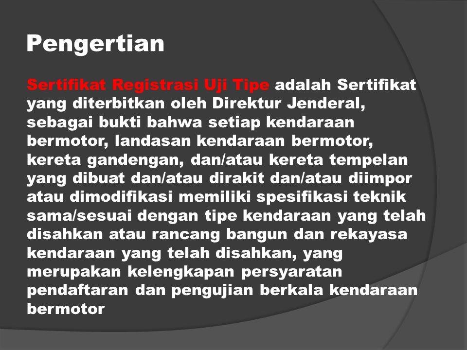 Sertifikat Registrasi Uji Tipe adalah Sertifikat yang diterbitkan oleh Direktur Jenderal, sebagai bukti bahwa setiap kendaraan bermotor, landasan kend