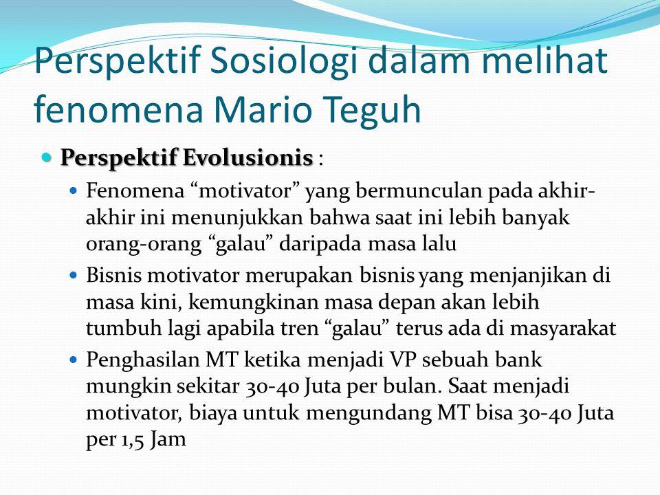 """Perspektif Sosiologi dalam melihat fenomena Mario Teguh Perspektif Evolusionis Perspektif Evolusionis : Fenomena """"motivator"""" yang bermunculan pada akh"""