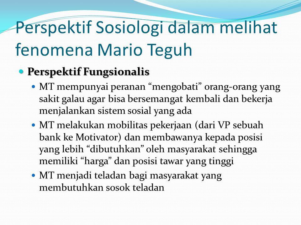"Perspektif Sosiologi dalam melihat fenomena Mario Teguh Perspektif Fungsionalis Perspektif Fungsionalis MT mempunyai peranan ""mengobati"" orang-orang y"