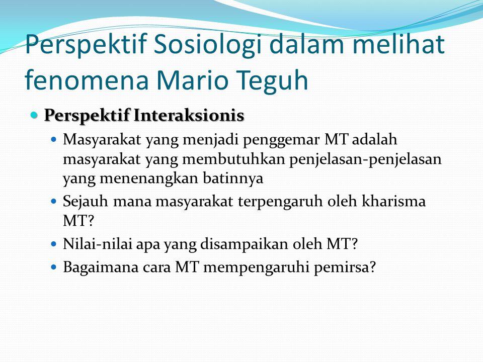 Perspektif Sosiologi dalam melihat fenomena Mario Teguh Perspektif Interaksionis Perspektif Interaksionis Masyarakat yang menjadi penggemar MT adalah
