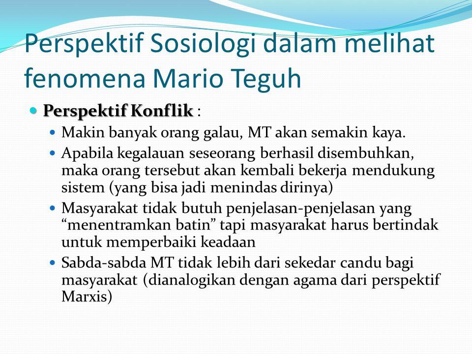 Perspektif Sosiologi dalam melihat fenomena Mario Teguh Perspektif Konflik Perspektif Konflik : Makin banyak orang galau, MT akan semakin kaya. Apabil
