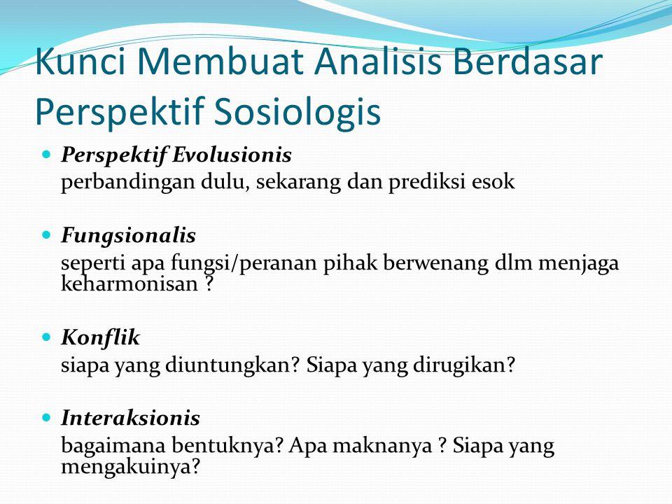Kunci Membuat Analisis Berdasar Perspektif Sosiologis Perspektif Evolusionis perbandingan dulu, sekarang dan prediksi esok Fungsionalis seperti apa fu