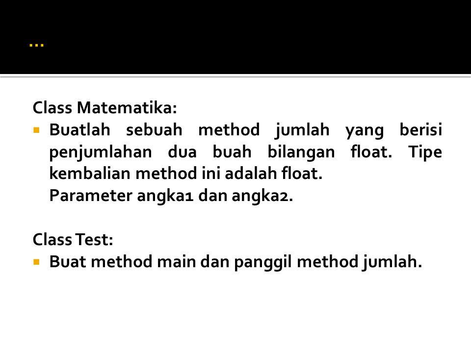 Class Matematika:  Buatlah sebuah method jumlah yang berisi penjumlahan dua buah bilangan float. Tipe kembalian method ini adalah float. Parameter an