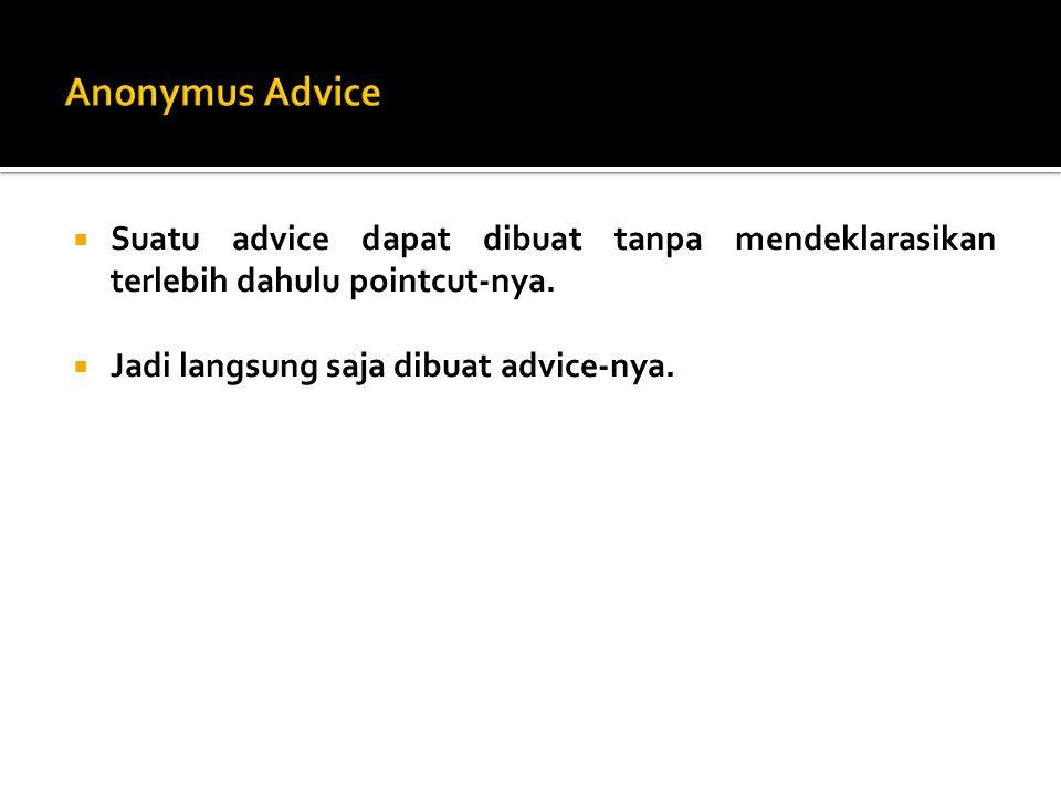  Suatu advice dapat dibuat tanpa mendeklarasikan terlebih dahulu pointcut-nya.  Jadi langsung saja dibuat advice-nya.