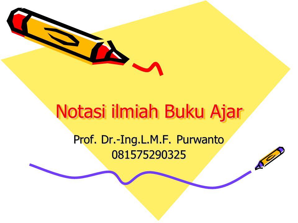 Notasi ilmiah Buku Ajar Prof. Dr.-Ing.L.M.F. Purwanto 081575290325