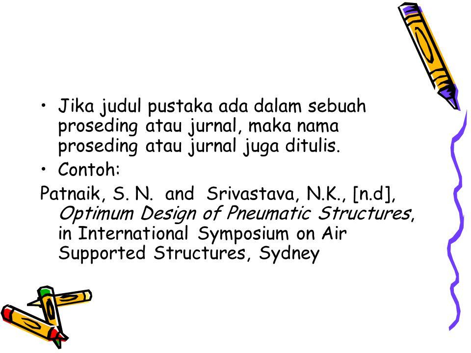 Jika judul pustaka ada dalam sebuah proseding atau jurnal, maka nama proseding atau jurnal juga ditulis. Contoh: Patnaik, S. N. and Srivastava, N.K.,