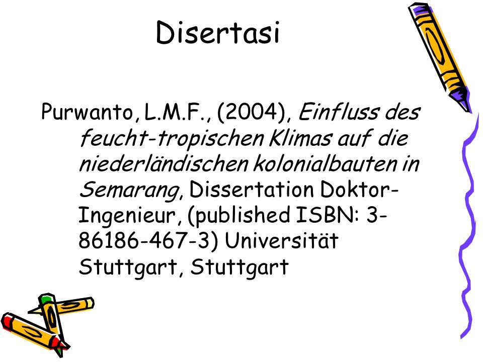 Disertasi Purwanto, L.M.F., (2004), Einfluss des feucht-tropischen Klimas auf die niederländischen kolonialbauten in Semarang, Dissertation Doktor- Ingenieur, (published ISBN: 3- 86186-467-3) Universität Stuttgart, Stuttgart