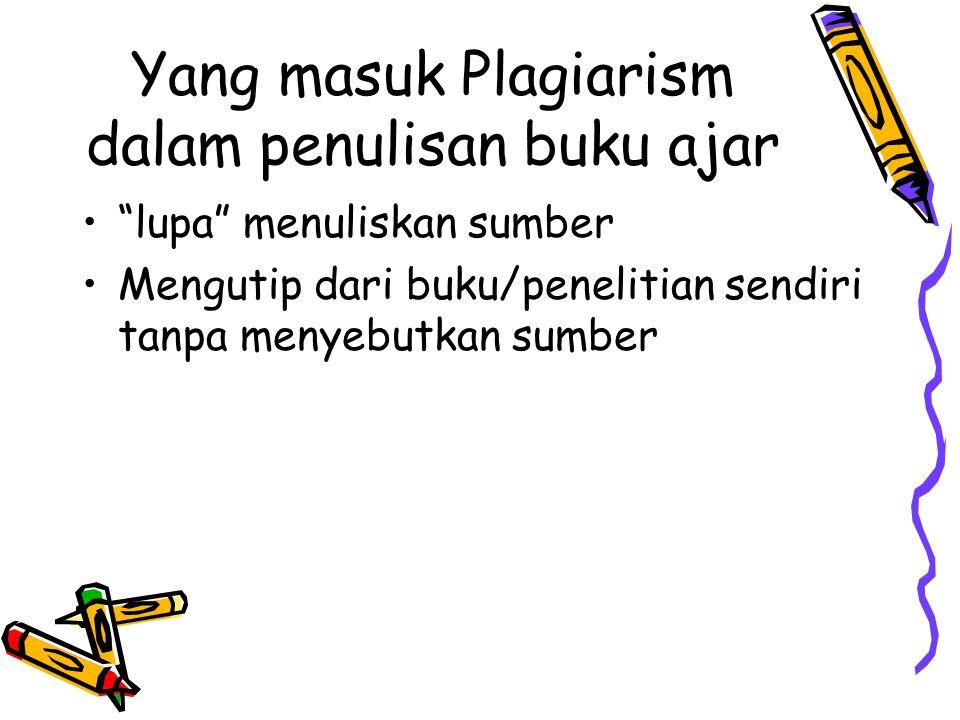 "Yang masuk Plagiarism dalam penulisan buku ajar ""lupa"" menuliskan sumber Mengutip dari buku/penelitian sendiri tanpa menyebutkan sumber"
