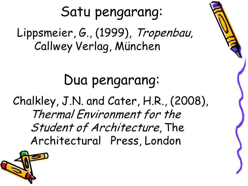 Satu pengarang: Lippsmeier, G., (1999), Tropenbau, Callwey Verlag, München Dua pengarang: Chalkley, J.N. and Cater, H.R., (2008), Thermal Environment