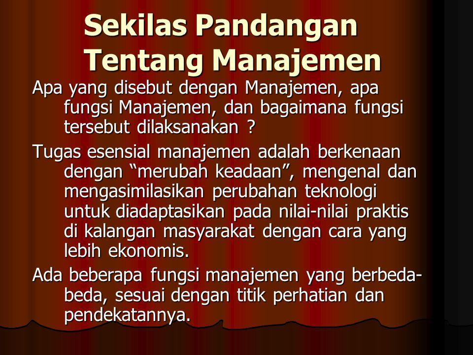 Sekilas Pandangan Tentang Manajemen Apa yang disebut dengan Manajemen, apa fungsi Manajemen, dan bagaimana fungsi tersebut dilaksanakan .