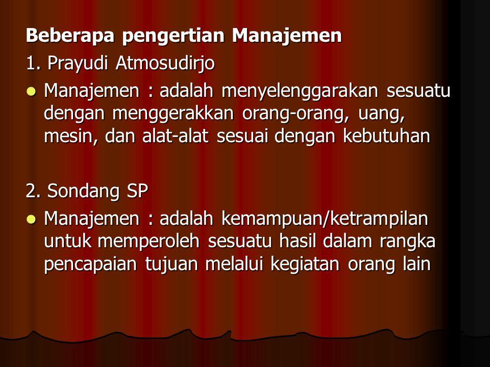 Beberapa pengertian Manajemen 1. Prayudi Atmosudirjo Manajemen : adalah menyelenggarakan sesuatu dengan menggerakkan orang-orang, uang, mesin, dan ala