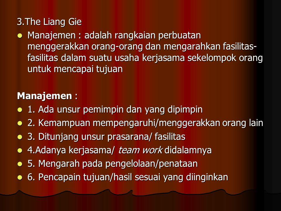 3.The Liang Gie Manajemen : adalah rangkaian perbuatan menggerakkan orang-orang dan mengarahkan fasilitas- fasilitas dalam suatu usaha kerjasama sekel
