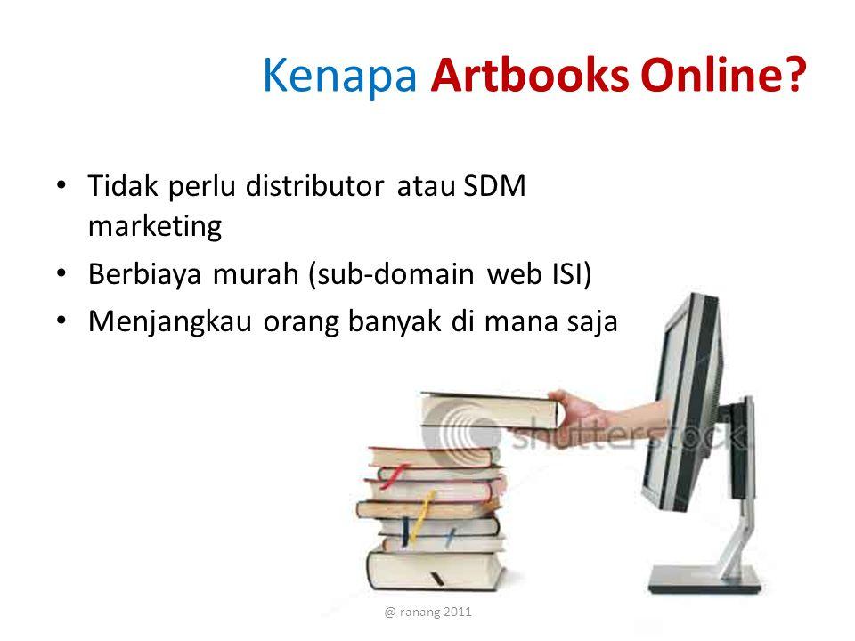 Kenapa Artbooks Online? Tidak perlu distributor atau SDM marketing Berbiaya murah (sub-domain web ISI) Menjangkau orang banyak di mana saja @ ranang 2