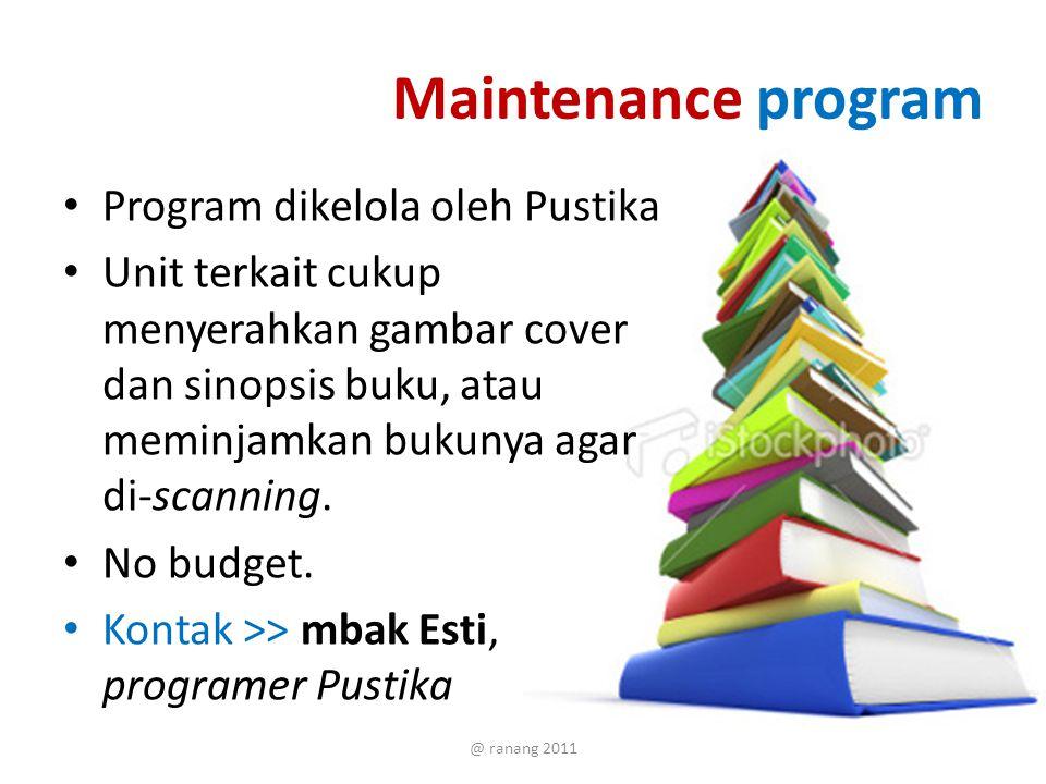 Maintenance program Program dikelola oleh Pustika Unit terkait cukup menyerahkan gambar cover dan sinopsis buku, atau meminjamkan bukunya agar di-scanning.