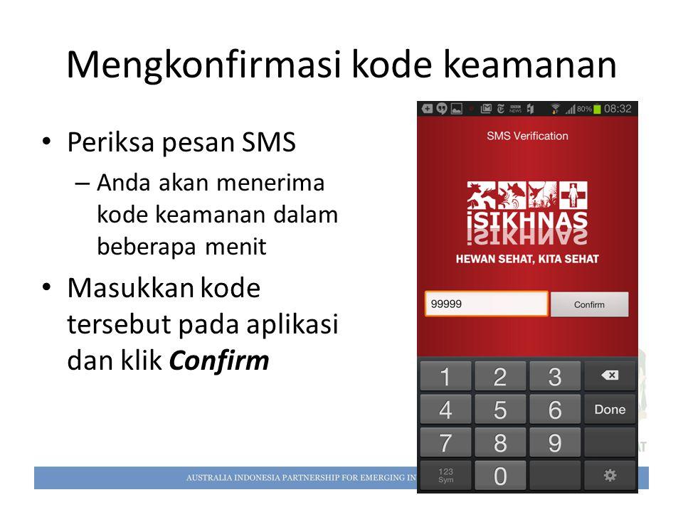 Mengkonfirmasi kode keamanan Periksa pesan SMS – Anda akan menerima kode keamanan dalam beberapa menit Masukkan kode tersebut pada aplikasi dan klik C