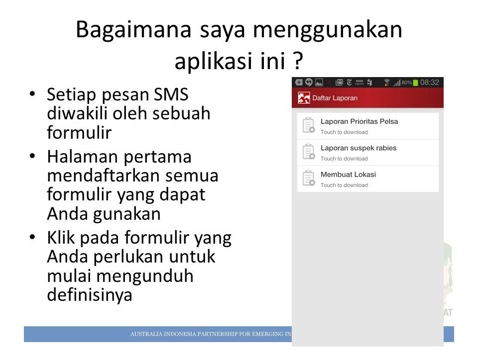 Bagaimana saya menggunakan aplikasi ini ? Setiap pesan SMS diwakili oleh sebuah formulir Halaman pertama mendaftarkan semua formulir yang dapat Anda g