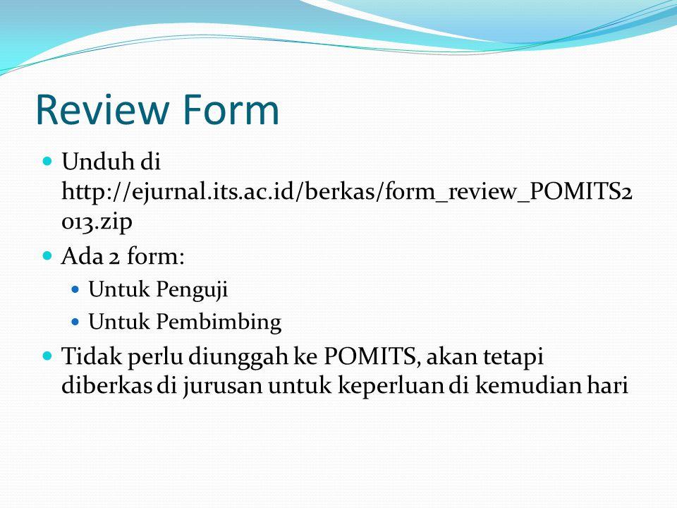 Review Form Unduh di http://ejurnal.its.ac.id/berkas/form_review_POMITS2 013.zip Ada 2 form: Untuk Penguji Untuk Pembimbing Tidak perlu diunggah ke PO
