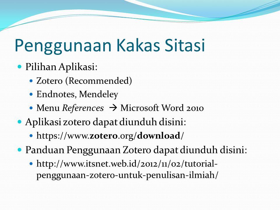 Penggunaan Kakas Sitasi Pilihan Aplikasi: Zotero (Recommended) Endnotes, Mendeley Menu References  Microsoft Word 2010 Aplikasi zotero dapat diunduh