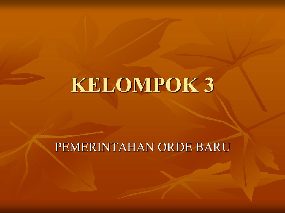 KELOMPOK 3 PEMERINTAHAN ORDE BARU