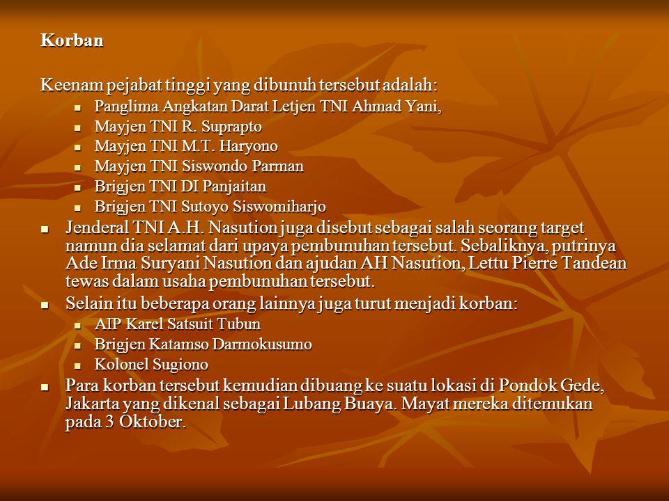 Korban Keenam pejabat tinggi yang dibunuh tersebut adalah: Panglima Angkatan Darat Letjen TNI Ahmad Yani, Panglima Angkatan Darat Letjen TNI Ahmad Yani, Mayjen TNI R.