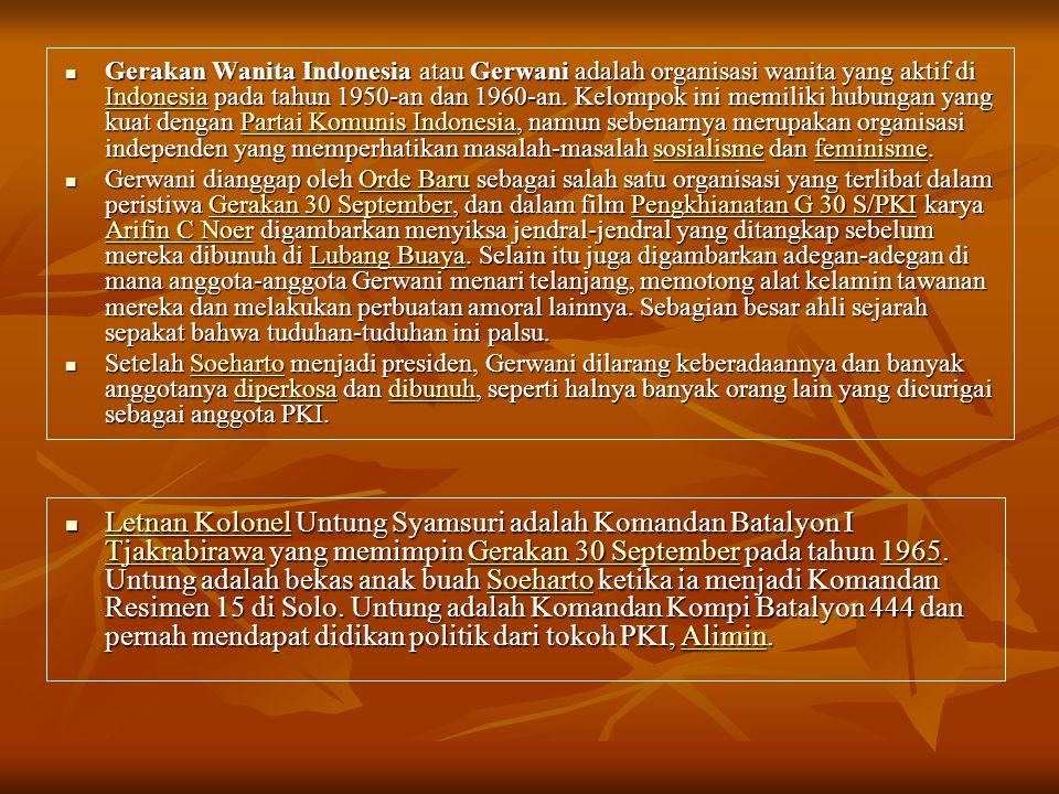 Gerakan Wanita Indonesia atau Gerwani adalah organisasi wanita yang aktif di Indonesia pada tahun 1950-an dan 1960-an. Kelompok ini memiliki hubungan