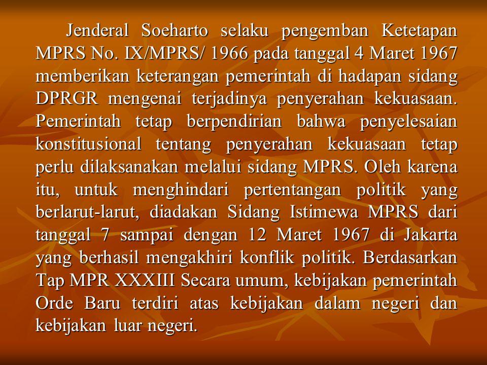 Jenderal Soeharto selaku pengemban Ketetapan MPRS No. IX/MPRS/ 1966 pada tanggal 4 Maret 1967 memberikan keterangan pemerintah di hadapan sidang DPRGR