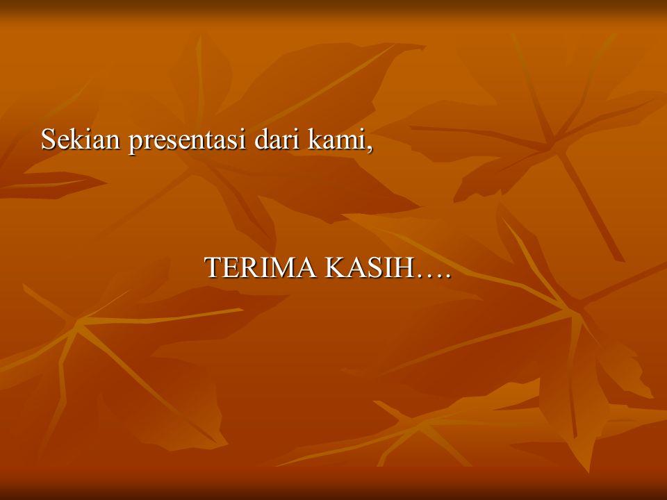 Sekian presentasi dari kami, TERIMA KASIH…. TERIMA KASIH….