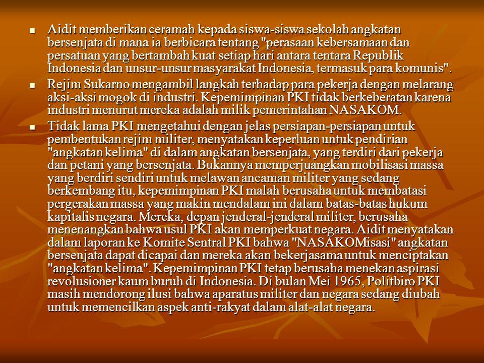Aidit memberikan ceramah kepada siswa-siswa sekolah angkatan bersenjata di mana ia berbicara tentang perasaan kebersamaan dan persatuan yang bertambah kuat setiap hari antara tentara Republik Indonesia dan unsur-unsur masyarakat Indonesia, termasuk para komunis .