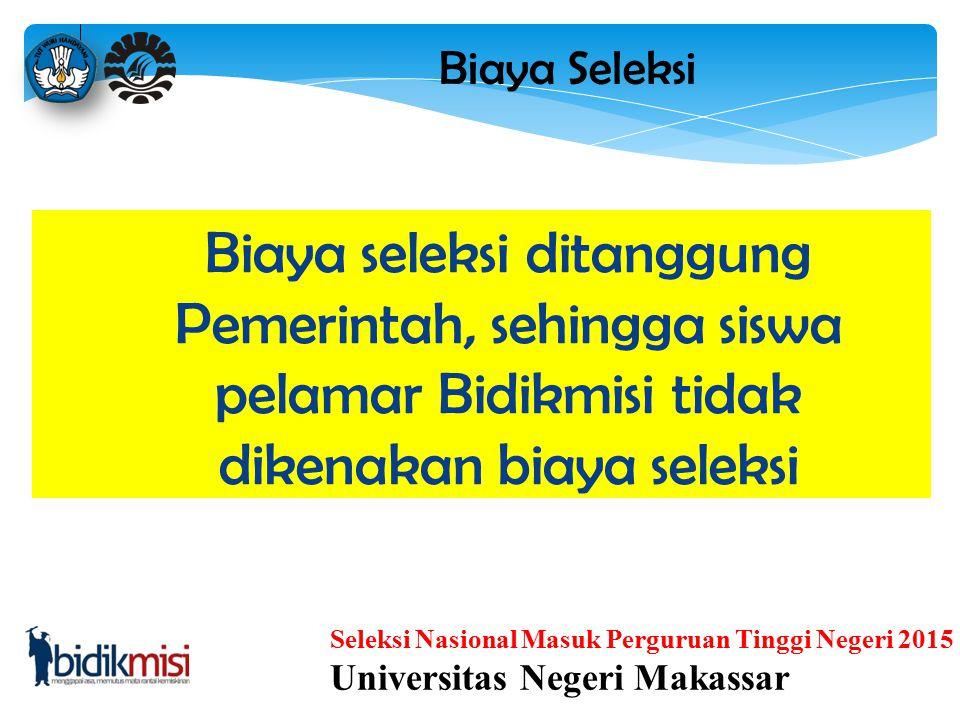 Seleksi Nasional Masuk Perguruan Tinggi Negeri 2015 Universitas Negeri Makassar Pengisian & Verifikasi PDSS :22 Januari – 08 Maret 2015 Pendaftaran SN
