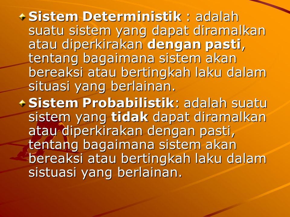  Beberapa observasi menunjukkan; bahwa suatu sistem probabilistik dalam kenyataannya adalah suatu sistem deterministik yang tidak dimengerti secara penuh.