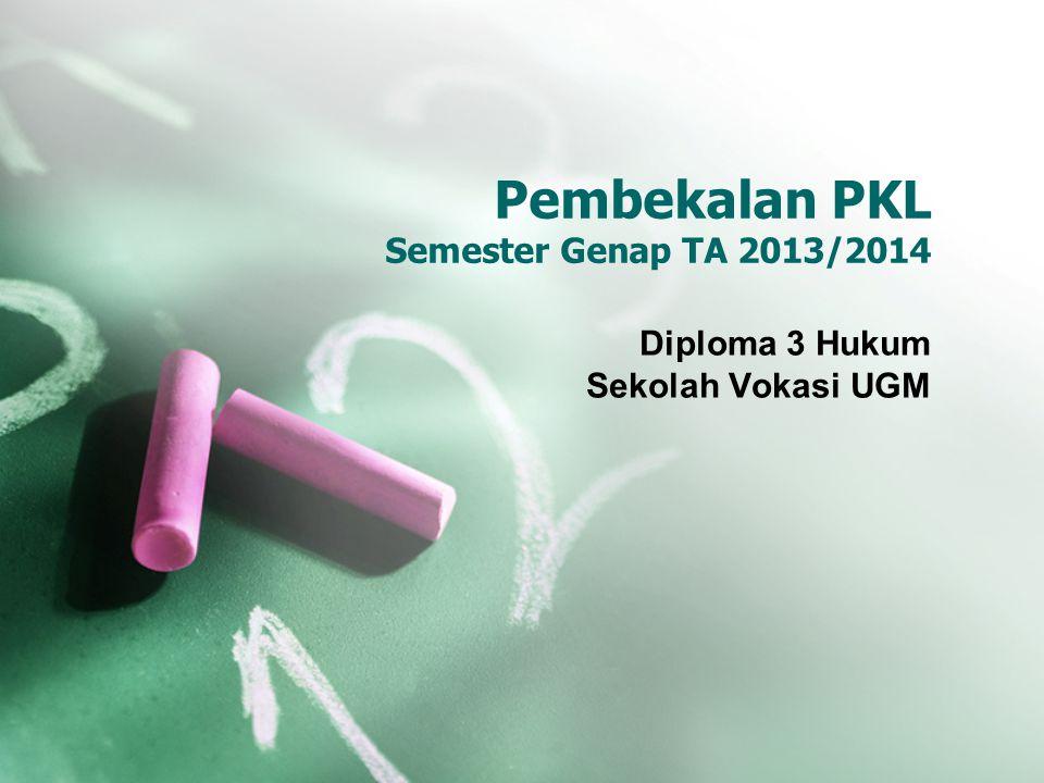 Pembekalan PKL Semester Genap TA 2013/2014 Diploma 3 Hukum Sekolah Vokasi UGM