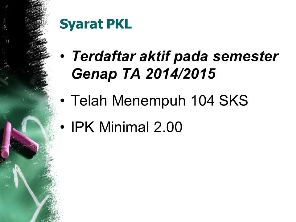 Syarat PKL Terdaftar aktif pada semester Genap TA 2014/2015 Telah Menempuh 104 SKS IPK Minimal 2.00