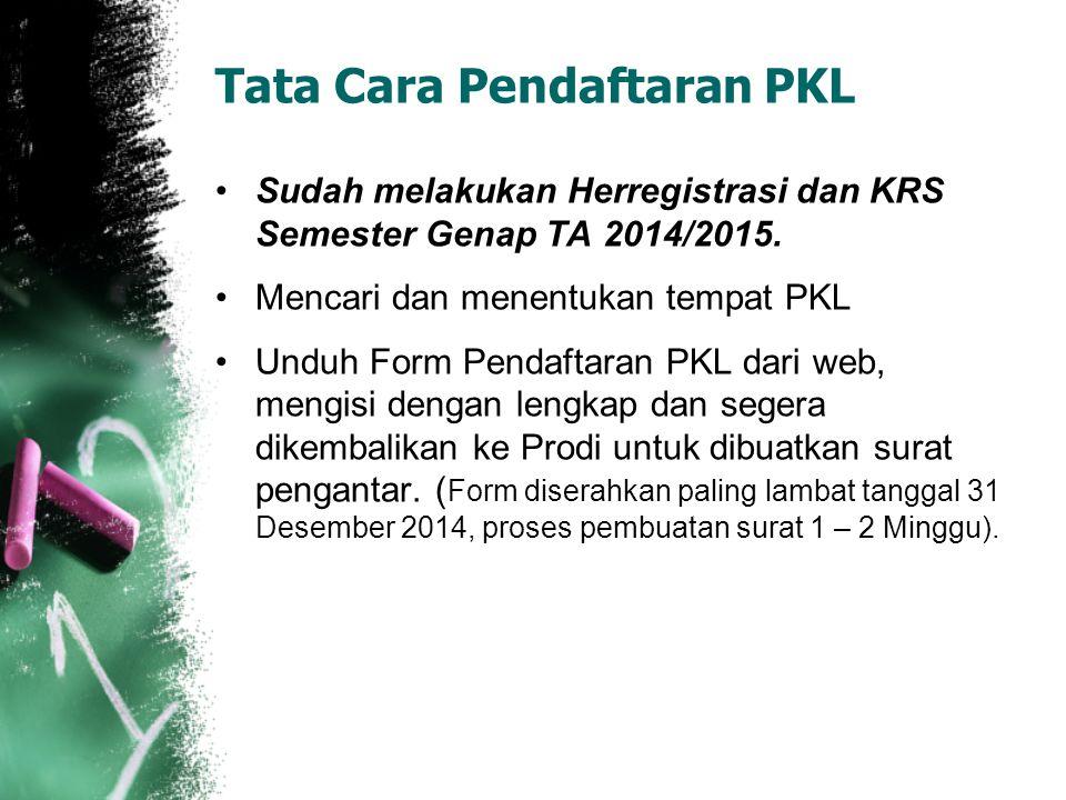 Kegiatan PKL Pelaksanaan kegiatan PKL berlangsung selama 2 bulan atau 8 minggu atau setara dengan 280 Jam Mahasiswa PKL hanya boleh mengulang Mata Kuliah 4 SKS.