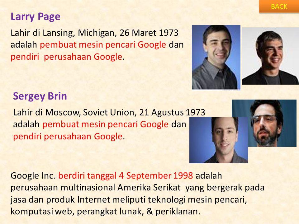 Larry Page BACK Lahir di Lansing, Michigan, 26 Maret 1973 adalah pembuat mesin pencari Google dan pendiri perusahaan Google. Sergey Brin Lahir di Mosc