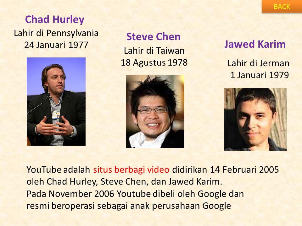 Chad Hurley BACK Steve Chen Jawed Karim YouTube adalah situs berbagi video didirikan 14 Februari 2005 oleh Chad Hurley, Steve Chen, dan Jawed Karim. P
