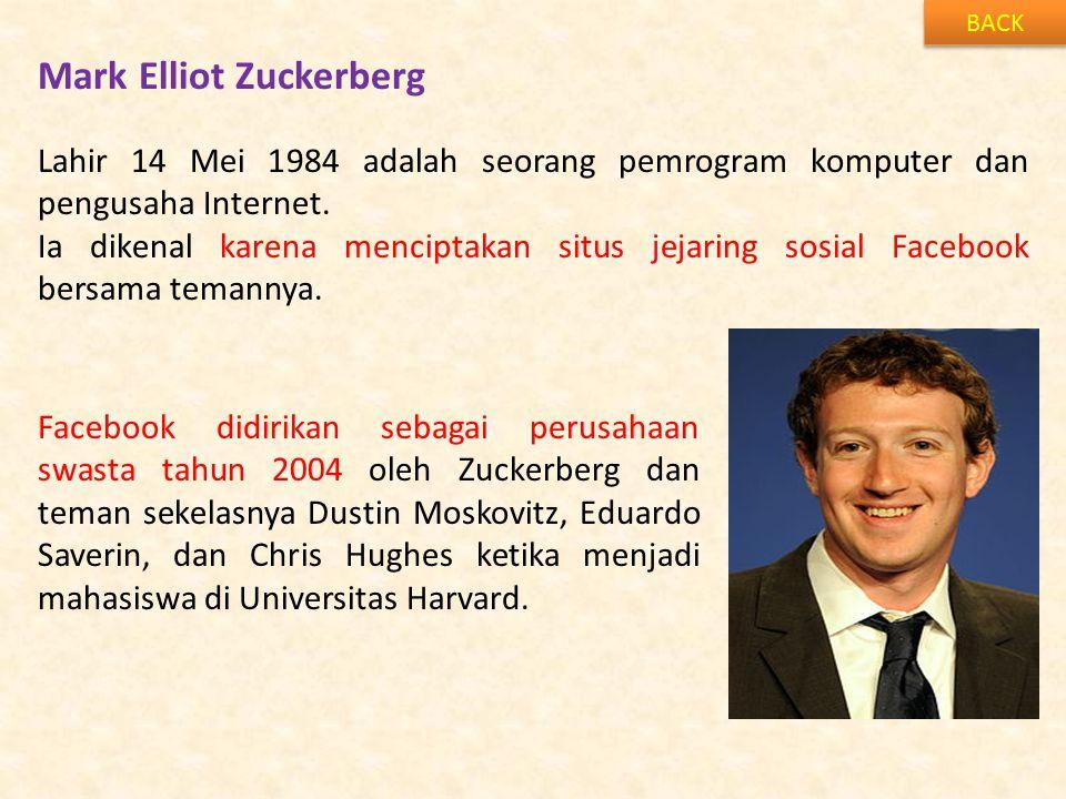 Mark Elliot Zuckerberg BACK Lahir 14 Mei 1984 adalah seorang pemrogram komputer dan pengusaha Internet. Ia dikenal karena menciptakan situs jejaring s